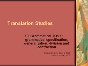 Translation Studies 19 Grammatical TOs 1 grammatical specification