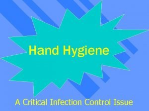 Hand Hygiene Handwashing A Critical Infection Control Issue
