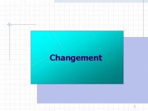 Changement 1 Types de changement 1 2 3