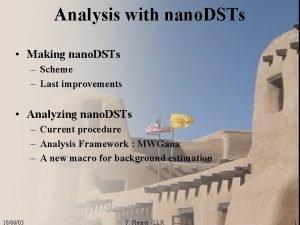 Analysis with nano DSTs Making nano DSTs Scheme