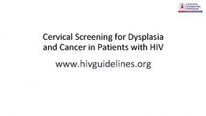 Cervical Screening for Dysplasia and Cancer in Patients