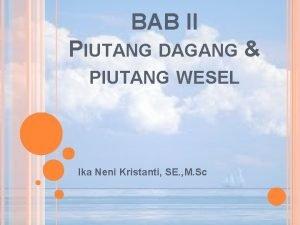 BAB II PIUTANG DAGANG PIUTANG WESEL Ika Neni