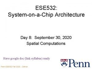 ESE 532 SystemonaChip Architecture Day 8 September 30