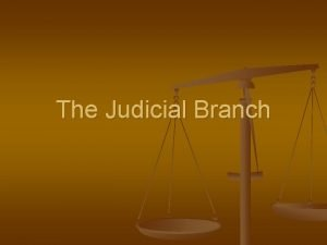 The Judicial Branch The Role of the Judicial
