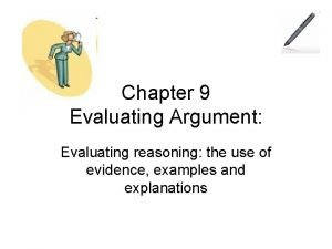 Chapter 9 Evaluating Argument Evaluating reasoning the use