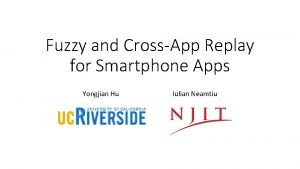 Fuzzy and CrossApp Replay for Smartphone Apps Yongjian