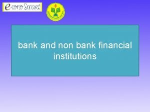 bank and non bank financial institutions Bank and