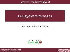 Intelligens rendszerfelgyelet Felgyeletre tervezs Kocsis Imre Micskei Zoltn