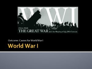 Outcome Causes for World War I Underlying causes