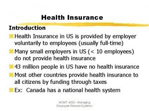 Health Insurance Introduction z Health Insurance in US