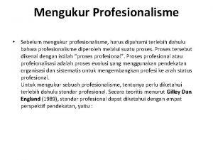 Mengukur Profesionalisme Sebelum mengukur profesionalisme harus dipahami terlebih