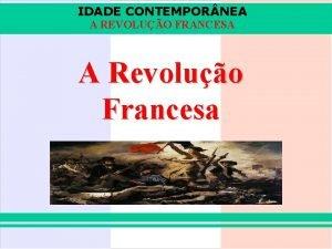 IDADE CONTEMPOR NEA A REVOLUO FRANCESA A Revoluo