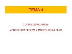 TEMA 4 CLASES DE PALABRAS MORFOLOGA FLEXIVA Y