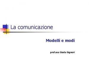 La comunicazione Modelli e modi prof ssa Giada
