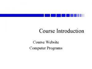 Course Introduction Course Website Computer Programs Computer Programs