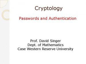 Cryptology Passwords and Authentication Prof David Singer Dept