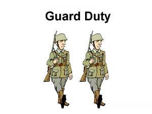Guard Duty Guard Duty Guard duty is established