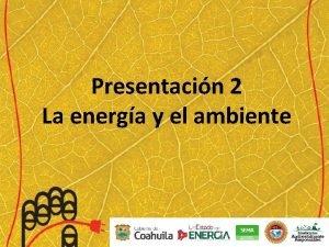 Presentacin 2 La energa y el ambiente Producir