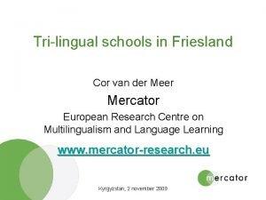 Trilingual schools in Friesland Cor van der Mercator