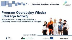 Wojewdzki Urzd Pracy w Szczecinie Program Operacyjny Wiedza