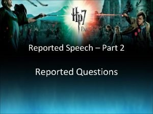 Reported Speech Part 2 Reported Questions Study the