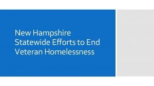 New Hampshire Statewide Efforts to End Veteran Homelessness