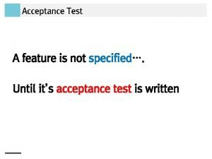 Acceptance Test A feature is not specified Until