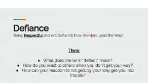 Defiance Being Respectful and not Defiant is how