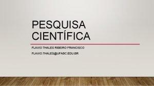 PESQUISA CIENTFICA FLAVIO THALES RIBEIRO FRANCISCO FLAVIO THALESUFABC