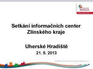 Setkn informanch center Zlnskho kraje Uhersk Hradit 21