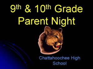th 9 th 10 Grade Parent Night Chattahoochee