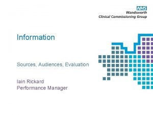 Information Sources Audiences Evaluation Iain Rickard Performance Manager