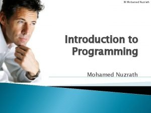 Mohamed Nuzrath Introduction to Programming Mohamed Nuzrath Mohamed