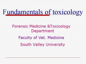 Fundamentals of toxicology Forensic Medicine Toxicology Department Faculty