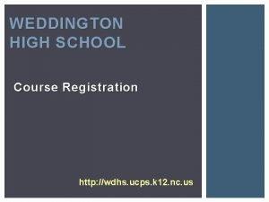 WEDDINGTON HIGH SCHOOL Course Registration http wdhs ucps