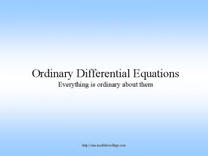 Ordinary Differential Equations Everything is ordinary about them