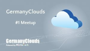 Germany Clouds 1 Meetup Germany Clouds The hosts