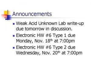 Announcements Weak Acid Unknown Lab writeup due tomorrow