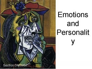 Emotions and Personalit y Section 040907 What are