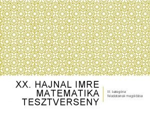 XX HAJNAL IMRE MATEMATIKA TESZTVERSENY III kategria feladatainak