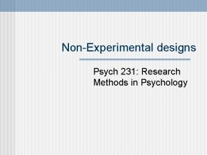 NonExperimental designs Psych 231 Research Methods in Psychology