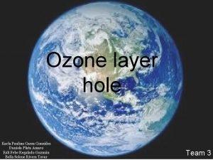 Ozone layer hole Karla Paulina Garza Gonzlez Daniela