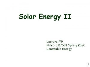Solar Energy II Lecture 9 PHYS 331581 Spring