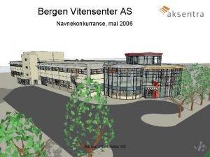 Bergen Vitensenter AS Navnekonkurranse mai 2006 Bergen Vitensenter