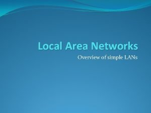 Local Area Networks Overview of simple LANs Networking