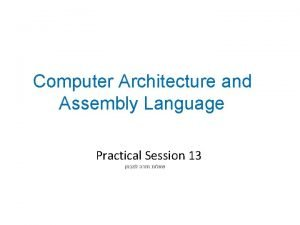 Computer Architecture and Assembly Language Practical Session 13