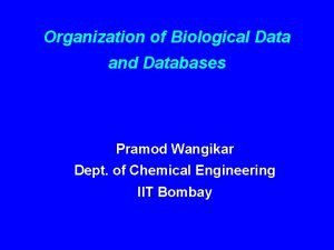 Organization of Biological Data and Databases Pramod Wangikar