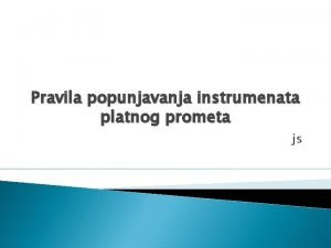 Pravila popunjavanja instrumenata platnog prometa js Opta pravila