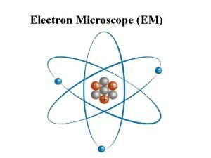 Electron Microscope EM Electron microscopy EM is an