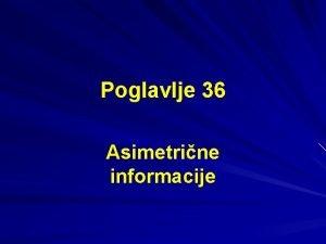 Poglavlje 36 Asimetrine informacije Informacije na konkurentskom tritu